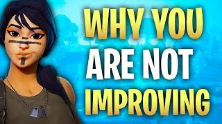 HOW TO IMPROVE AT FORTNITE! WHY YOU AREN'T GETTING BETTER ! FORTNITE TIPS!