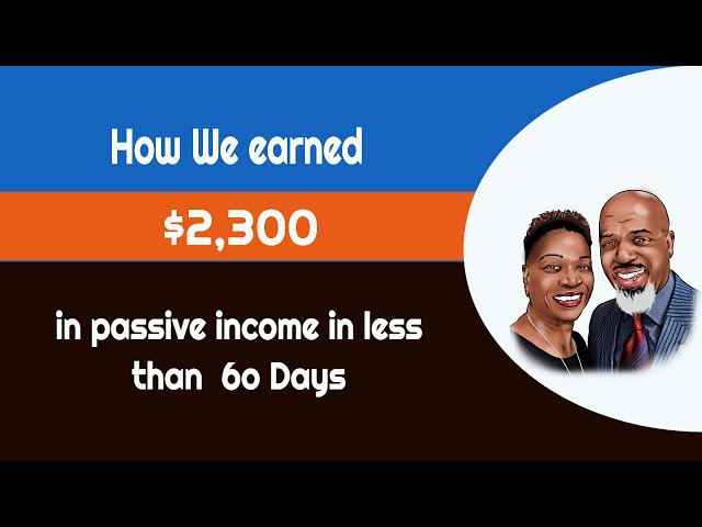 How I Earned $2,300 in Passive Income in less than 60 days!