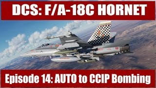 DCS: F/A-18C Hornet - Episode 14: AUTO to CCIP Bombing