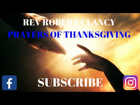 PRAYERS OF THANKSGIVING - REV ROBERT CLANCY