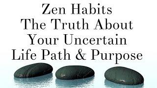 Video Zen Habits - The Truth About Your Uncertain Life Path & Purpose download MP3, 3GP, MP4, WEBM, AVI, FLV Juli 2018