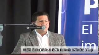 MINISTRO DE HIDROCARBUROS NO ASISTIRÁ A REUNIÓN DE INSTITUCIONES EN TARIJA