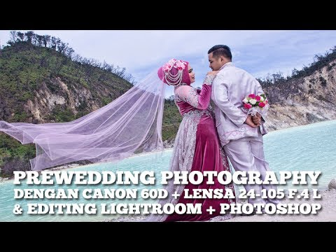 PREWEDDING PHOTOGRAPHY DENGAN CANON 60D + LENSA 24-105 F.4 L & EDITING LIGHTROOM + PHOTOSHOP