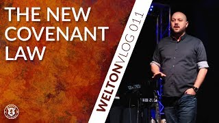 The New Covenant Law | WeltonVlog 011
