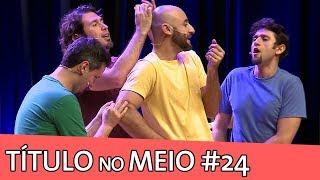 IMPROVÁVEL - TÍTULO NO MEIO #24