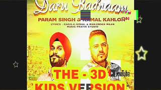 Daru badaam -3dsong kids version  param sing& kamal kahlon official video pratik studio