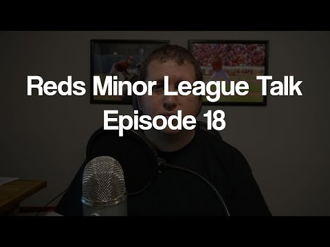 Reds Minor League Talk: Episode 18