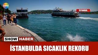 İstanbul'da sıcaklık rekoru