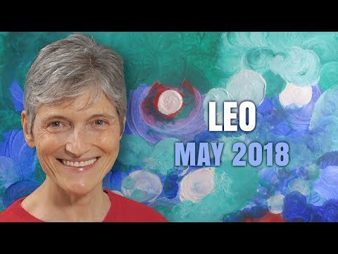 LEO MAY 2018 Astrology Horoscope - You are Blossoming!