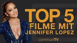 TOP 5: Jennifer Lopez Filme