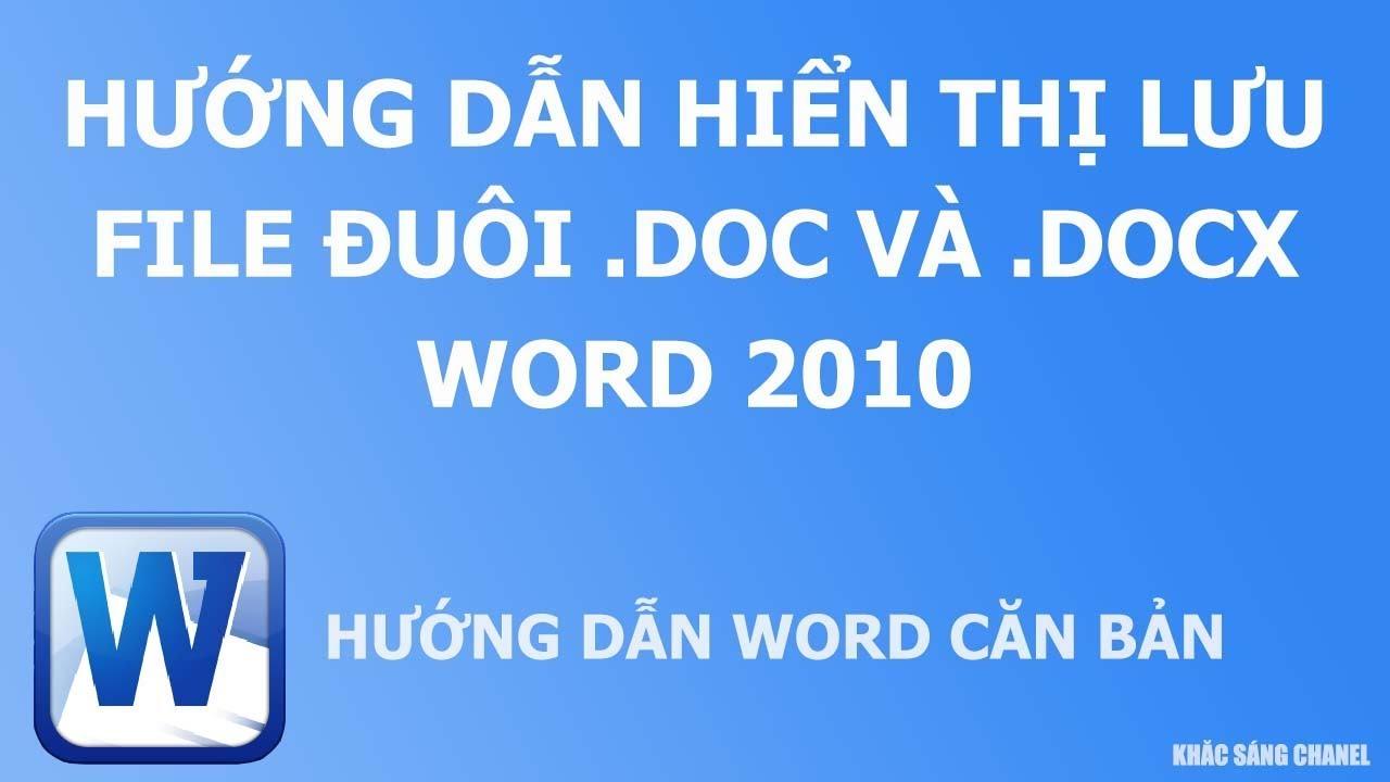 Hướng dẫn hiển thị lưu file đuôi .doc và .docx Word 2010