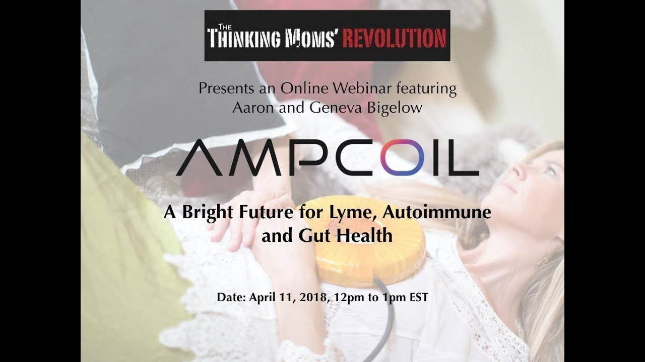 Thinking Moms' Revolution presents AmpCoil A Bright Future for Lyme,  Autoimmune and Gut Health by The Thinking Moms' Revolution
