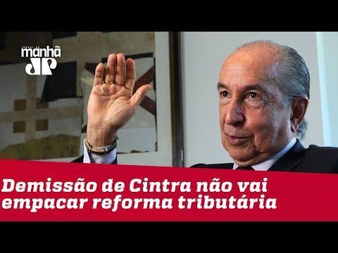 Demissão de Cintra não vai atrapalhar reforma tributária