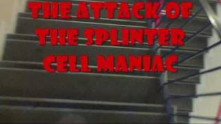 The Attack of the Splinter Cell Maniac (part 1)