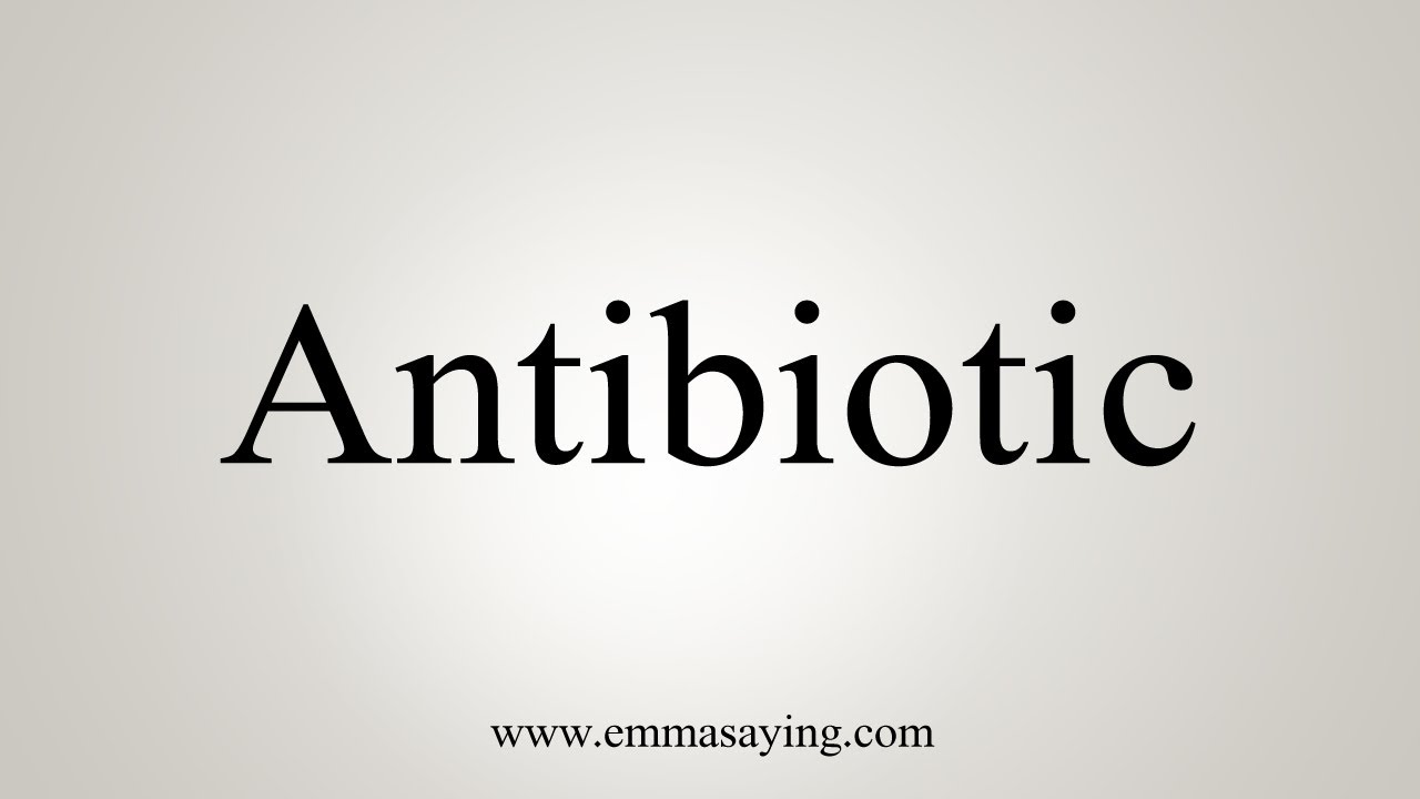 How To Say Antibiotic