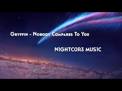 ⭐♪ Gryffin - Nobody Compares To You // Nightcore Edit ♪⭐
