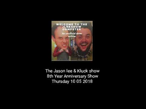 The Jason Lee And Kluck Show - 8th Year Anniversary Show - 10/05/18