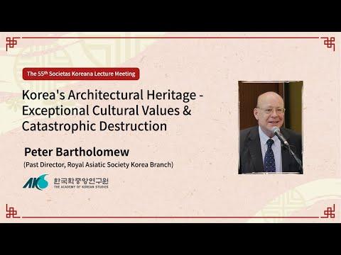 [55th] Korea's Architectural Heritage - Exceptional Cultural Values & Catastrophic Destruction
