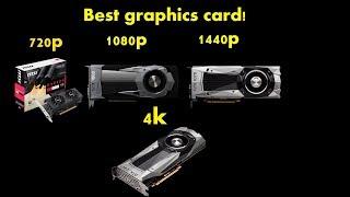 Best graphics card for 720p, 1080p, 1440p and 4k