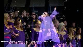 Dublin Gospel Choir - UNTIL WE MEET AGAIN (Album Version, High Quality HD, Slideshow Video)