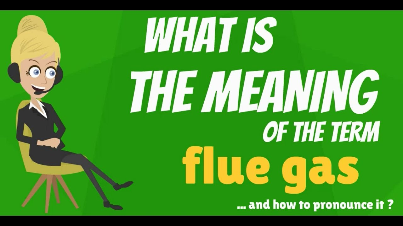 What Does FLUE GAS Mean? FLUE GAS Meaning, Definition U0026 Explanation