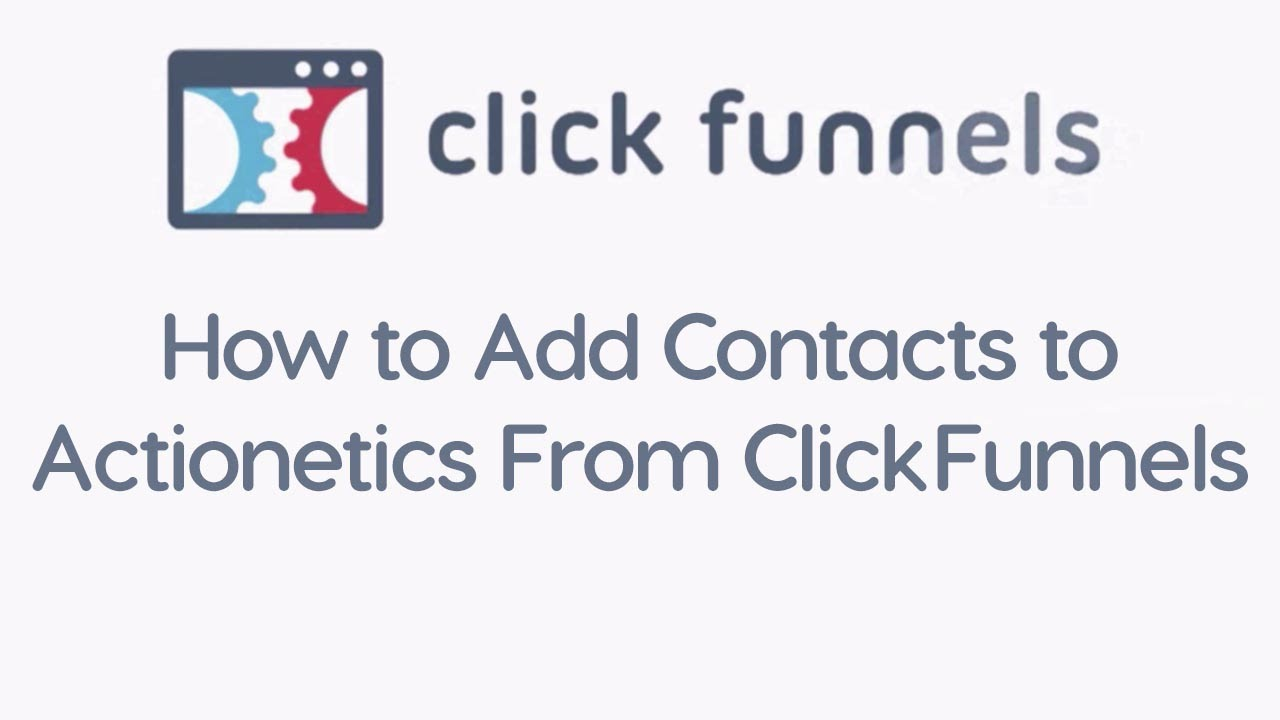 How to Add Contacts to Actionetics From ClickFunnels