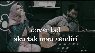 Bcl - Aku Tak Mau Sendiri Cover Fanisa Amalia
