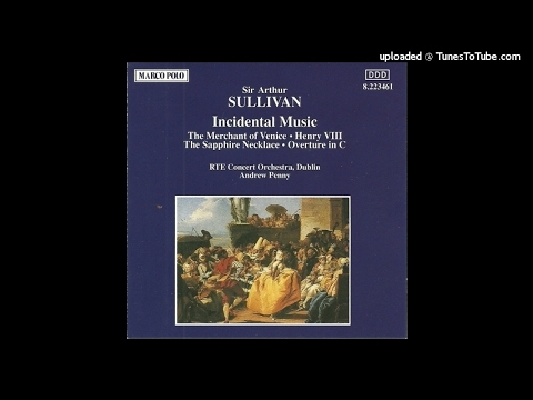 Arthur Sullivan : The Merchant of Venice, Extended Suite from the incidental music (1871)