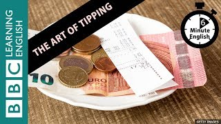 Скачать The Art Of Tipping Listen To 6 Minute English