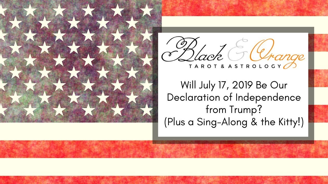 270  Will July 17, 2019 Be Our Declaration of Independence from Trump?  (Plus a Sing-Along & Kitty!)