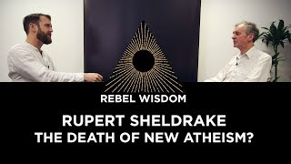 Rupert Sheldrake: The Death of New Atheism?