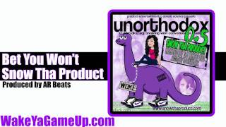 Snow Tha Product - Bet You Wont  (Unorthodox .5 Mixtape)
