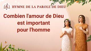 Musique chrétienne en français « Combien l'amour de Dieu est important pour l'homme »