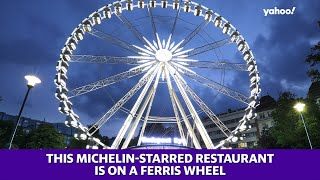 This Michelin-starred restaurant is on a Ferris wheel