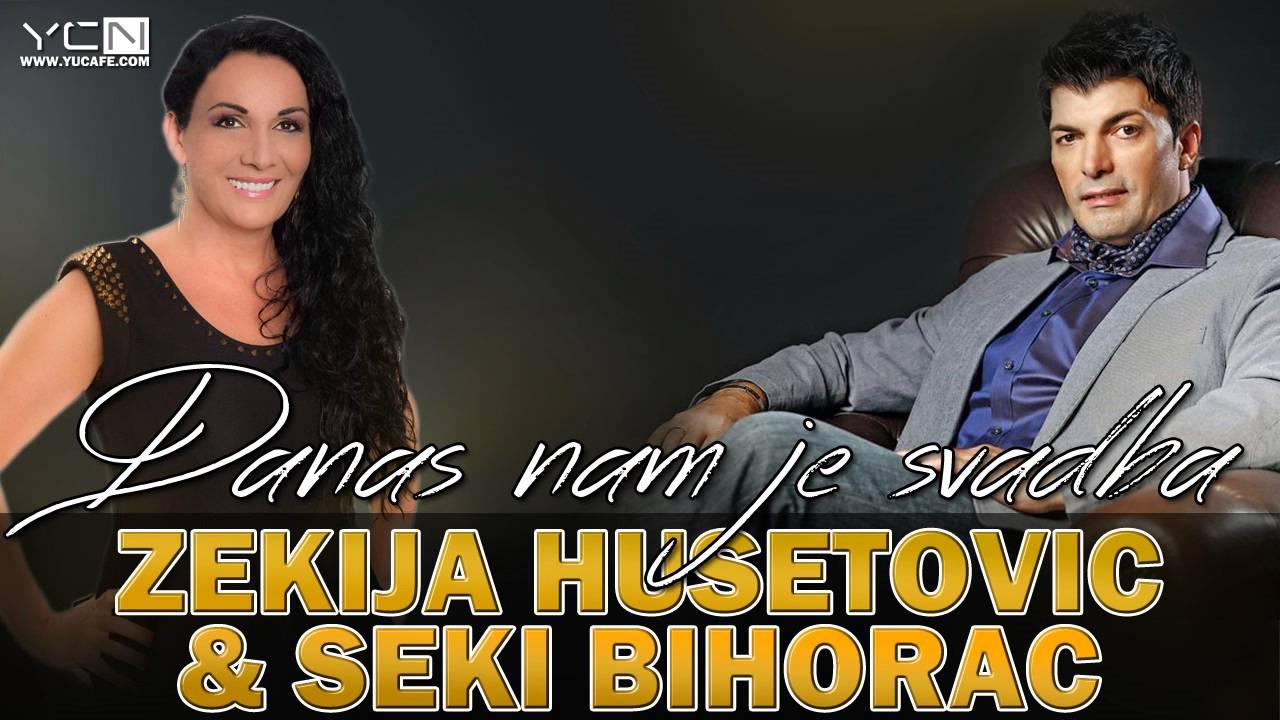 Zekija Husetovic & Seki Bihorac - 2016 - Danas nam je svadba