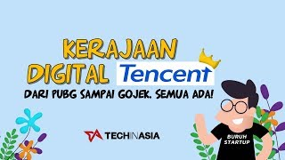 Mengenal Kerajaan Digital Tencent dari PUBG Sampai GOJEK Semua Ada TIAExplainer
