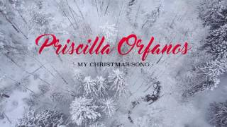 Priscilla Orfanos - My Christmas Song