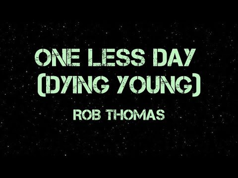 One Less Day (Dying Young) - Rob Thomas (Lyrics) Mp3