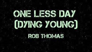 One Less Day (Dying Young) - Rob Thomas (Lyrics)