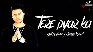 Tere pyar ka Lyrics Mickey Singh & Raashi Sood