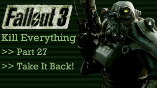 Fallout 3: Kill Everything - Part 27 - Take It Back!