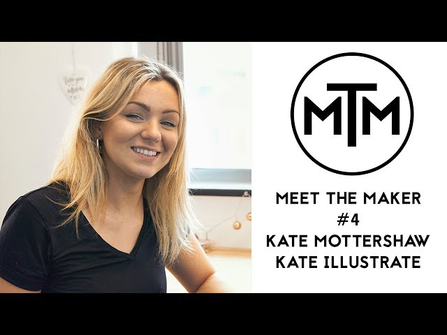 Meet The Maker #4 - Kate Mottershaw from Kate Illustrate