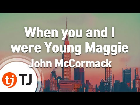 [TJ노래방] When you and I were Young Maggie - John McCormack/ TJ Karaoke