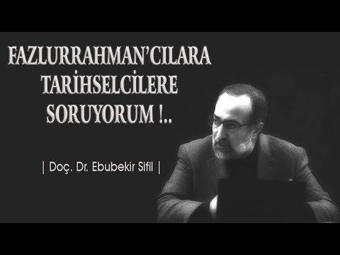 """""""Fazlurrahmancılara, Tarihselcilere Soruyorum !!"""" - Doç. Dr. Ebubekir Sifil Hoca"""
