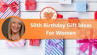 How To Choose A 50th Birthday Gift For A Woman