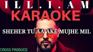 BADSHAH - ill.I.Am KARAOKE (NO BACK VOCAL) || LYRICS || ONE ALBUM || INSTRUMENTAL || CROSS PRODUCO||