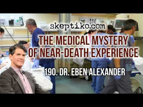 Dr. Eben Alexander, The Medical Mystery of Near-Death Experience - Skeptiko #190