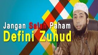 Jangan Salah Paham Defini Zuhud - Ustadz Dr. Khalid Basalamah