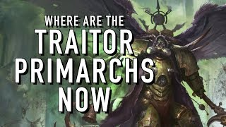 Where are the Traitor Primarchs Now in Warhammer 40K