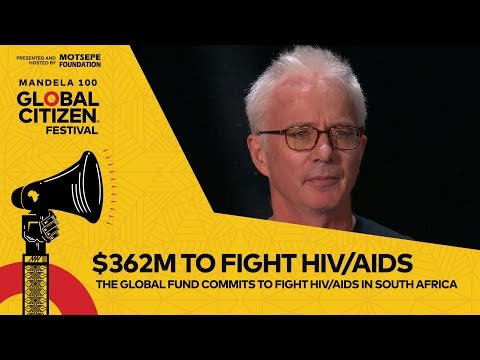 The Global Fund Commits $362M to Fight HIV/AIDS   Global Citizen Festival: Mandela 100